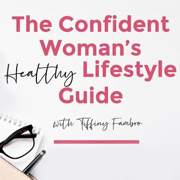 The Confident Woman's Healthy Lifestyle Guide with Tiffiny Fambro